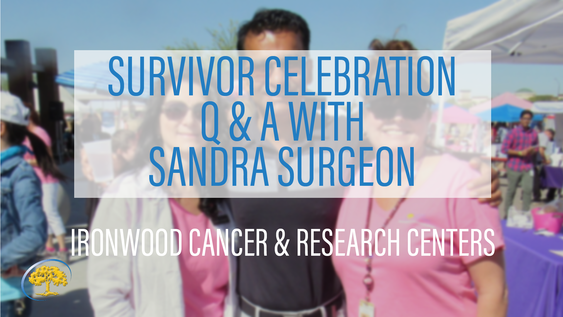 Survivor Celebration Q & A with Sandra Surgeon Ironwood Cancer & Research Centers