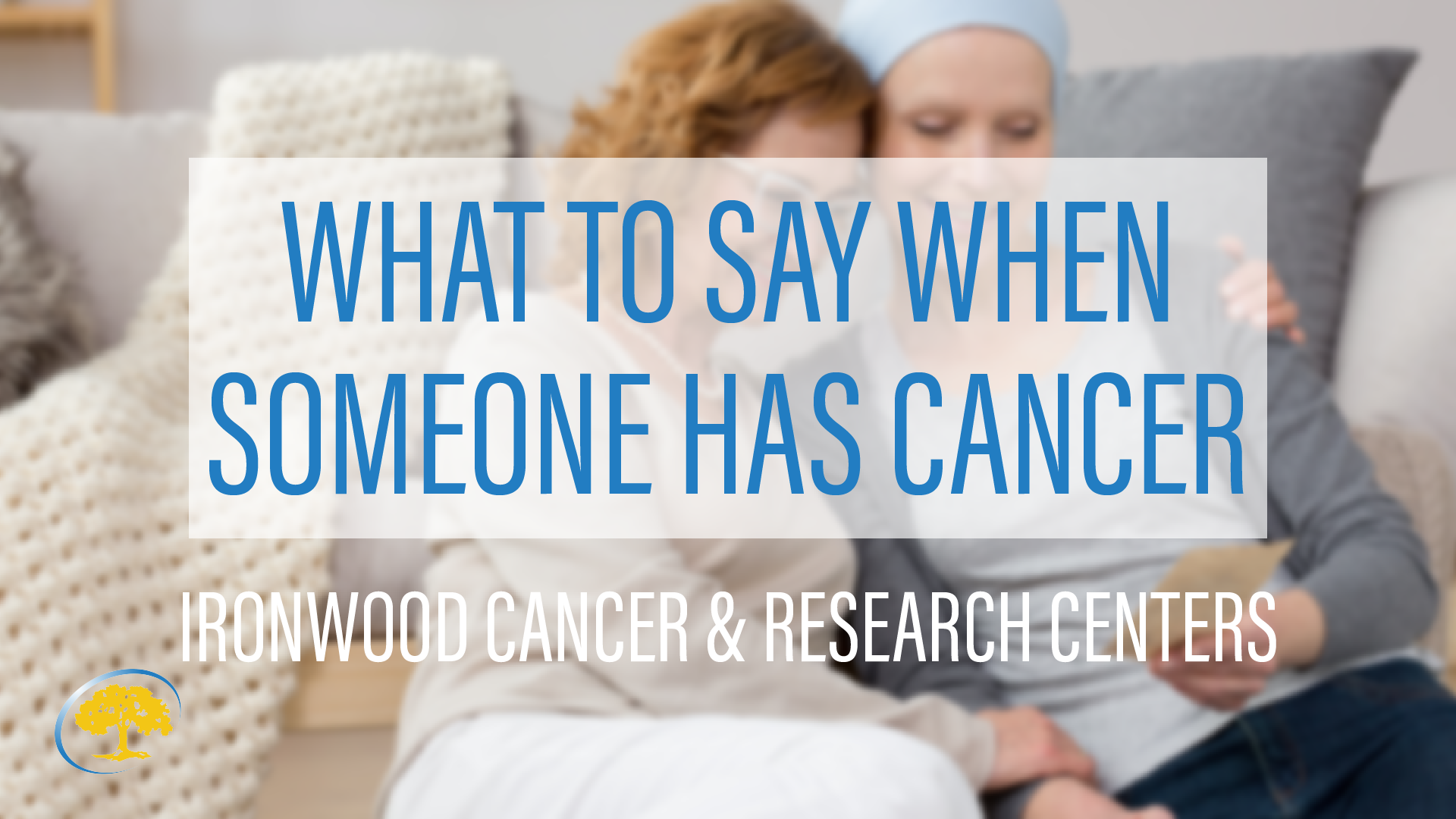 What to Say When Someone Has Cancer